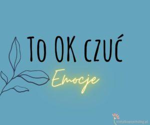 O tym, że EMOCJE są NAPRAWDĘ ok